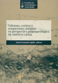 VOLCANOS, ASHES AND ANCIENT OCCUPATIONS IN GEOARCHAEOLOGICAL PERSPECTIVE IN LATIN AMERICA. COLLECTION: STUDIES IN ANTHROPOLOGY AND ARCHAEOLOGY, VOL. 2