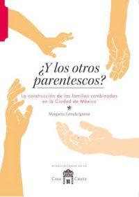 ¿Y LOS OTROS PARENTESCOS? LA CONSTRUCCIÓN DE LAS FAMILIAS COMBINADAS EN LA CIUDAD DE MÉXICO
