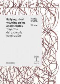 Bullying, ni-ni y cutting en los adolescentes. Trayectos del padre a la nominación
