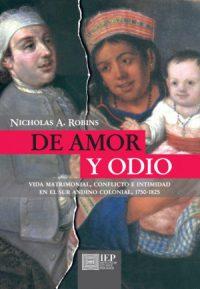 De amor y odio: vida matrimonial, conflicto e intimidad en el sur andino colonial, 1750-1825