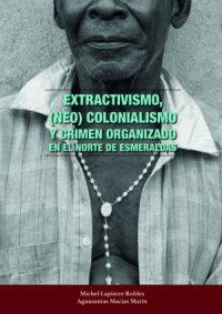 Extractivismo, (neo) colonialismo y crimen organizado en el norte de Esmeraldas