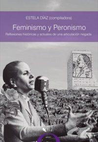 Feminismo y Peronismo. Reflexiones históricas y actuales de una articulación negada