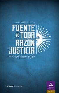 Fuente de toda razón. Libertad religiosa y relaciones Iglesia-Estado en el derecho constitucional argentino