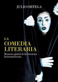 La comedia literaria. Memoria global de la literatura latinoamericana