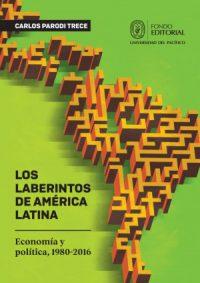 Los laberintos de América Latina. Economía y política 1980-2016