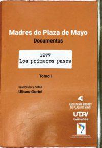 Madres de Plaza de Mayo. Documentos (volumen uno). 1977: Los primeros pasos.