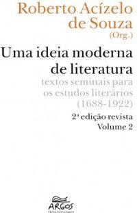 Uma Ideia Moderna de Literatura: textos seminais para os estudos literários (1688-1922) Vol. 2