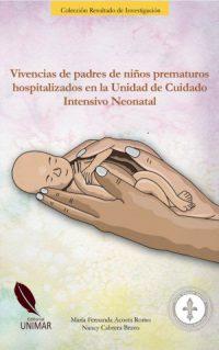 Vivencias de padres de niños prematuros hospitalizados en la Unidad de Cuidado Intensivo Neonatal
