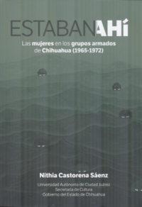 Estaban ahí. Las mujeres en los grupos armados de Chihuahua (1965-1972)