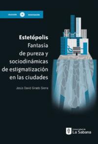 Estetópolis. Fantasía de pureza y sociodinámicas de estigmatización en las ciudades