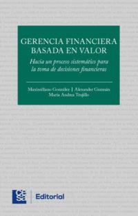 Gerencia financiera basada en valor. Hacia un proceso sistemático para la toma de decisiones financieras