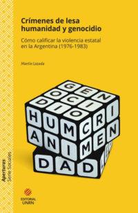 Crímenes de lesa humanidad y genocidio. Cómo calificar la violencia estatal en la Argentina (1976-1983)