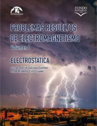 Problemas resueltos de electromagnetismo. Volumen I Electrostática