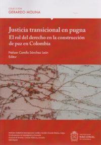 Justicia Transicional en Pugna. El Rol del Derecho en la Construcción de Paz en Colombia