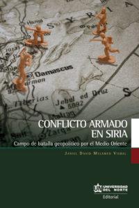 Conflicto armado en Siria. Campo de batalla geopolítico por el Medio Oriente