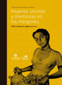 Mujeres: olvidos y memorias en los márgenes. Chile y América, siglos XVII - XXI